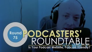 Is Your Podcast Website Podcast Friendly? - Podcasters' Roundtable - Round 75