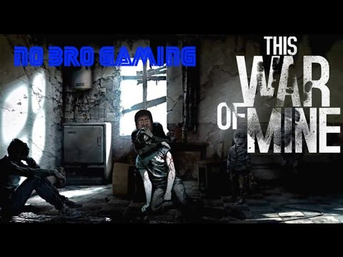 Bromance Gaming: Let's plays This war of mine - Ep 24 End of War!  