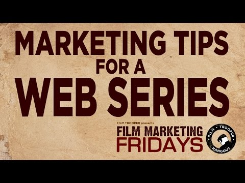 Film Marketing Fridays - Marketing Tips for a Web Series
