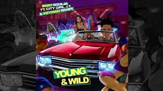 Baby Soulja feat. City Girls' J.T & Keymah Renee - Young & Wild