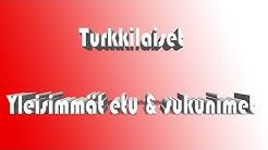 Eniten käytetyt turkkilaiset etu & sukunimet!