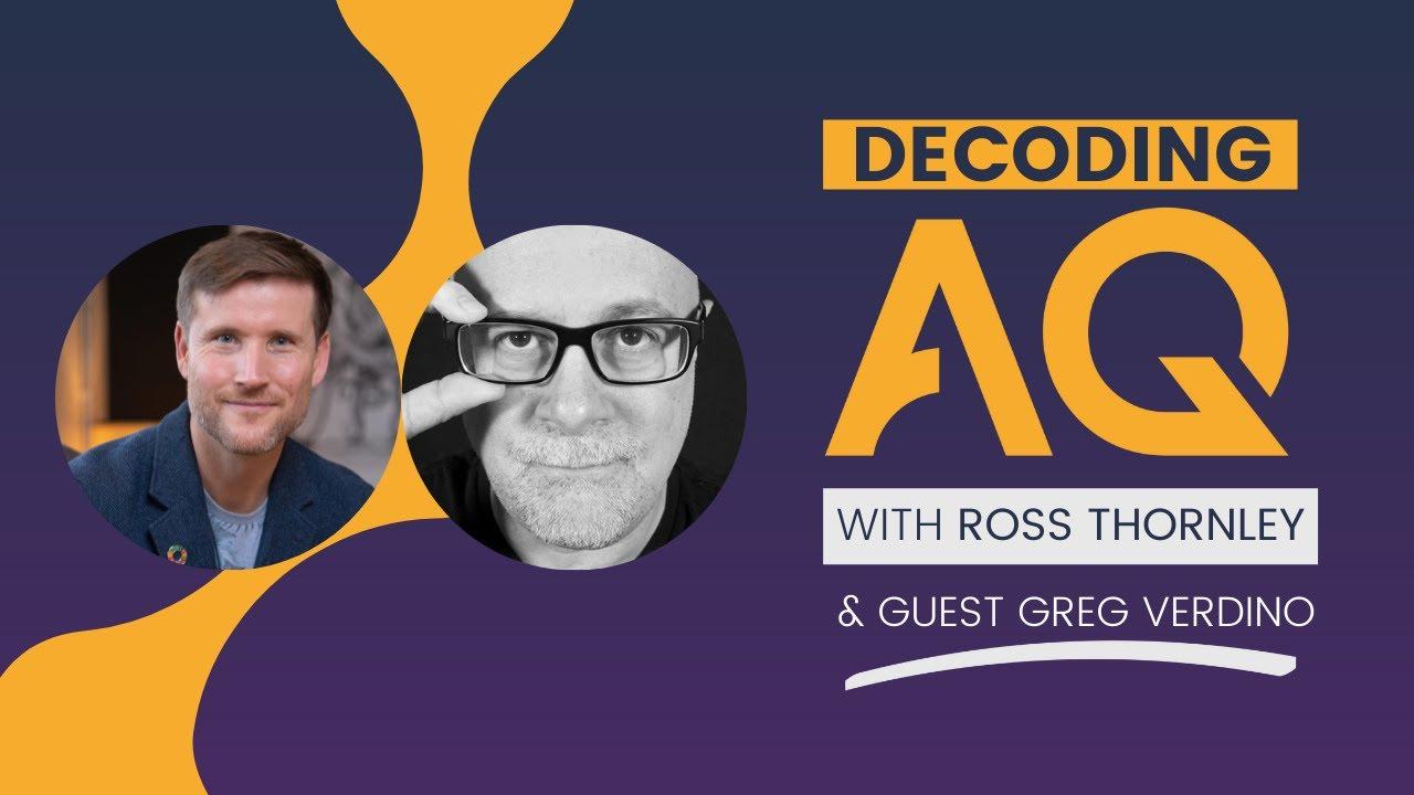 Decoding AQ with Ross Thornley Feat. Greg Verdino - Business Futurist