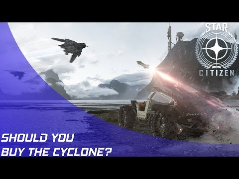 Star Citizen: Should you buy the Cyclone?