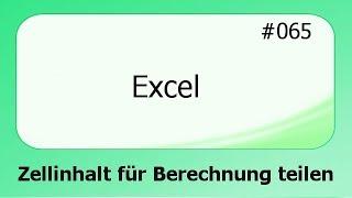Excel #065 Zellinhalte für Berechnung teilen [deutsch]