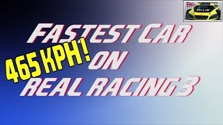 Fastest Highest Top Speed Car in Real Racing 3 / 465  KPH /289 MPH RR3