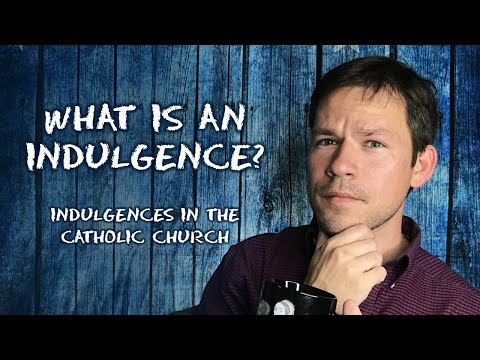 What is an Indulgence? (Indulgences in the Catholic Church)