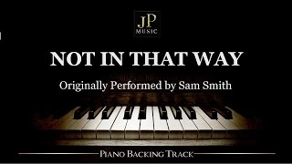Not In That Way by Sam Smith (Piano Accompaniment)