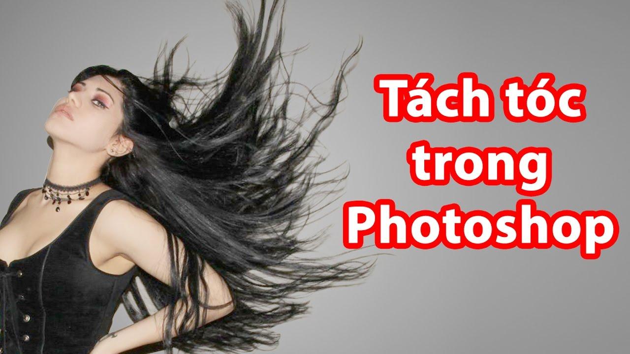 Tách tóc trong photoshop | Cắt ảnh, ghép ảnh bằng photoshop
