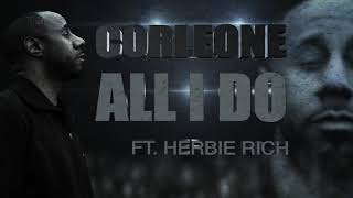 """Corleone Ft Herbie Rich """"All I Do"""""""