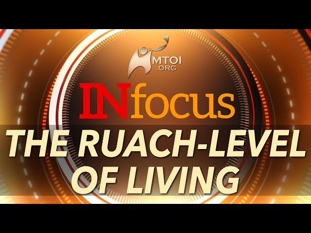 INFOCUS | The Ruach-Level of Living