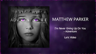 Never Giving Up On You - Matthew Parker (Lyric Video)