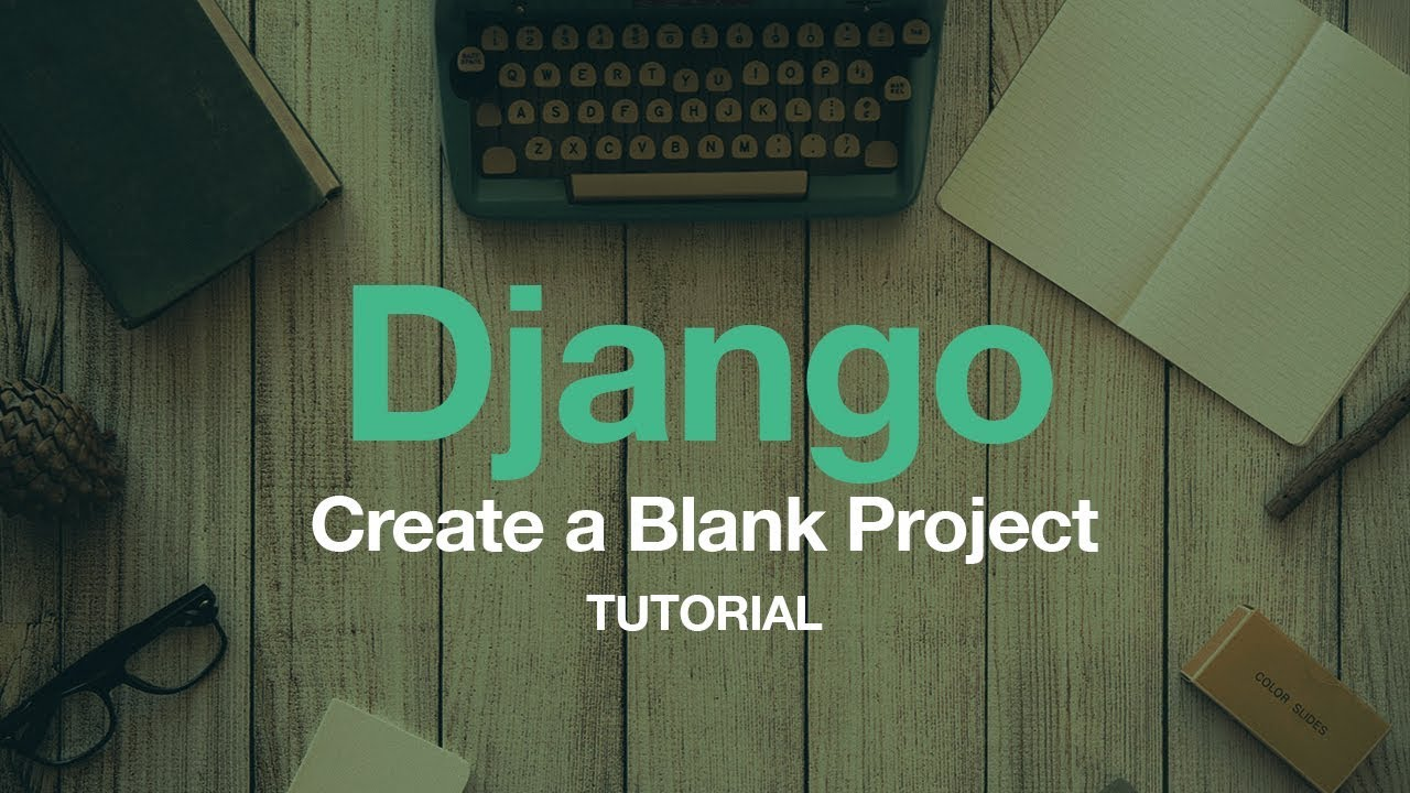 Create a Blank Django Project | Post | Coding For Entrepreneurs