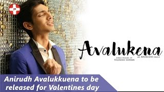 Anirudh Avalukkuena to be released for Valentines day | Music Director | Tamil Movie