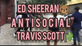 Ed Sheeran & Travis Scott - Antisocial ( Dance)