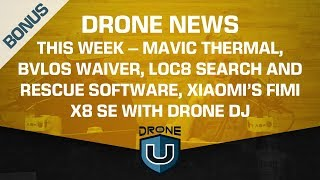 Drone News This Week - Mavic Thermal, BVLOS Waiver, Search and Rescue Software, Xiaomi's Fimi X8 SE
