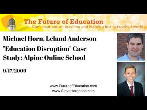 "Michael Horn, Leland Anderson: ""Education Disruption"" Case Study: Alpine Online School"