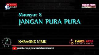 Jangan Pura Pura - Karaoke Lirik | Mansyur S