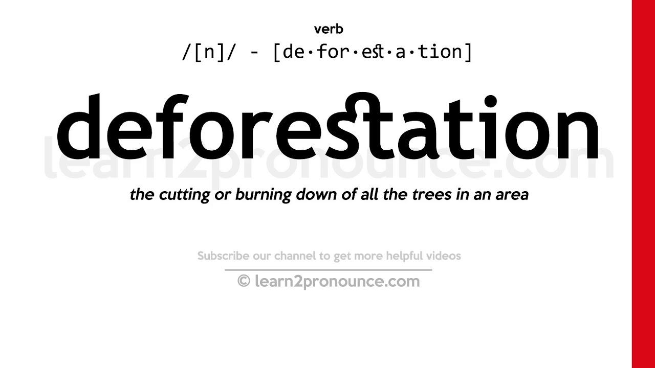Pronunciation of Deforestation  Definition of Deforestation