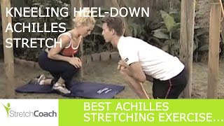 Best Achilles Stretch, Kneeling Heel-down Achilles Stretch Video, Achilles Stretching Exercises