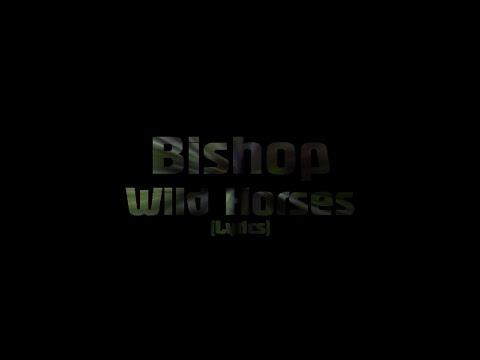Bishop - Wild Horses (Lyrics)