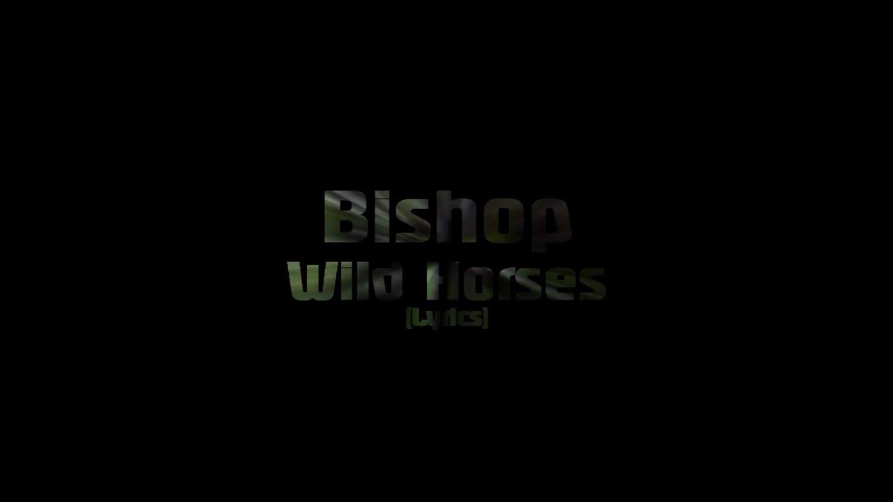 Download Bishop - Wild Horses (Lyrics)