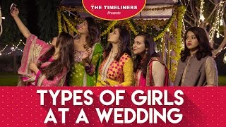 Ladies Special: Types Of Girls At A Wedding | The Timeliners