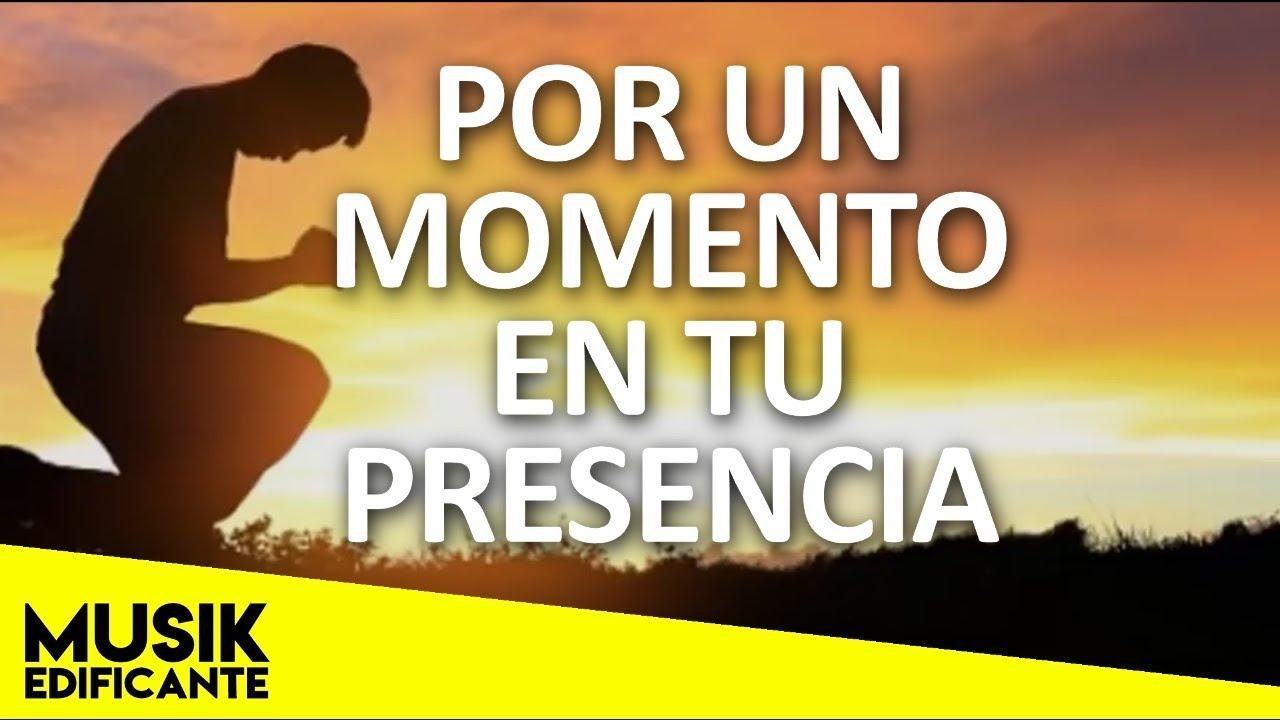 Por Un Momento En Tu Presencia Musica Cristiana De Adoracion Los Mejores Exitos Cristianos 2021 Youtube