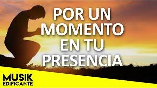 POR UN MOMENTO EN TU PRESENCIA - Musica Cristiana De Adoracion - Los Mejores Exitos Cristianos 2021