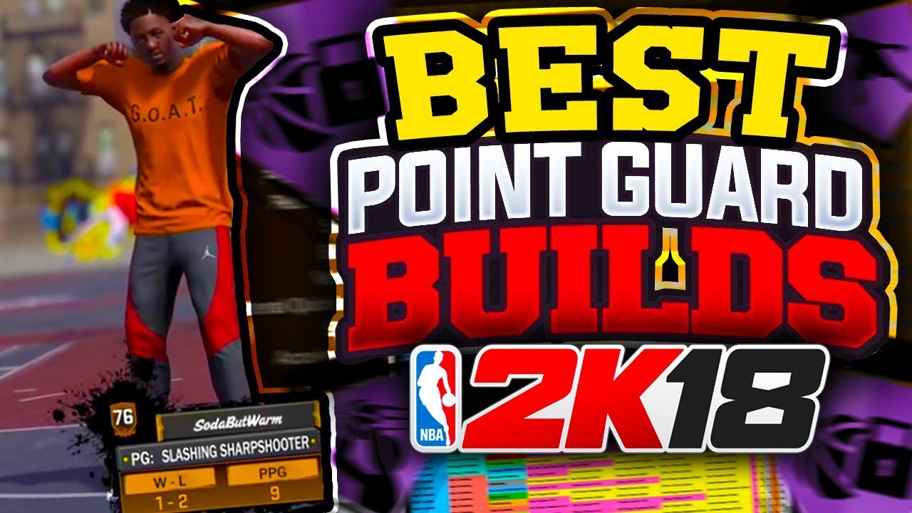 Top 3 Best Point Guard Builds In Nba 2k18 Do Not Make The Wrong Choice Best Archetypes Nba 2k18 Youtube