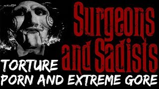 The Story of Horror 7 - Surgeons and Sadists... Torture Porn and Extreme Gore
