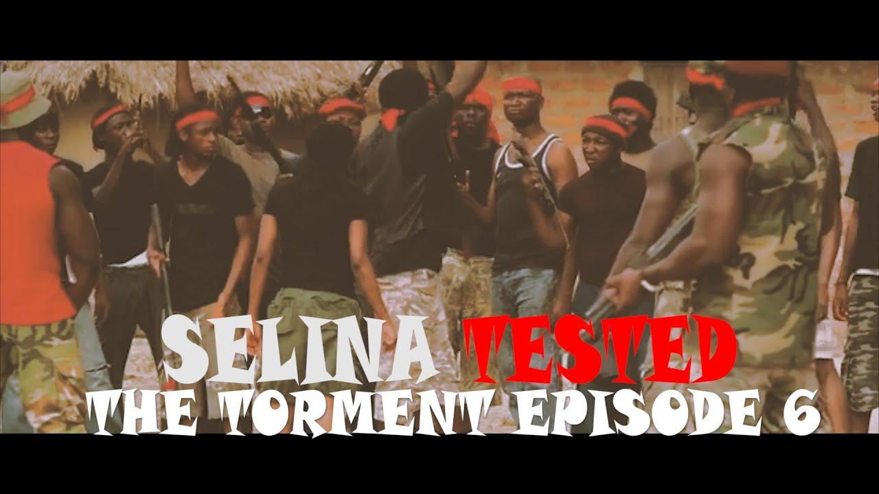 Download SELINA TESTED   (EPISODE 6 THE TORMENT )