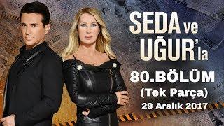 Seda ve Uğur'la 80.Bölüm | 29 Aralık 2017