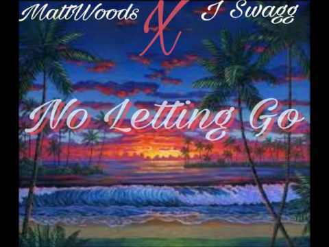 No Letting Go -By- Matt Woods X J-Swagg