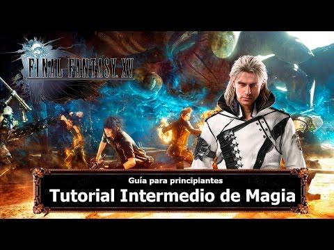 Final Fantasy XV   Tips y Trucos   Tutorial Intermedio de Magia