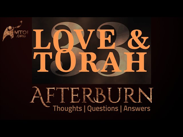 Afterburn | Thoughts, Q&A on Love and Torah | Part 33
