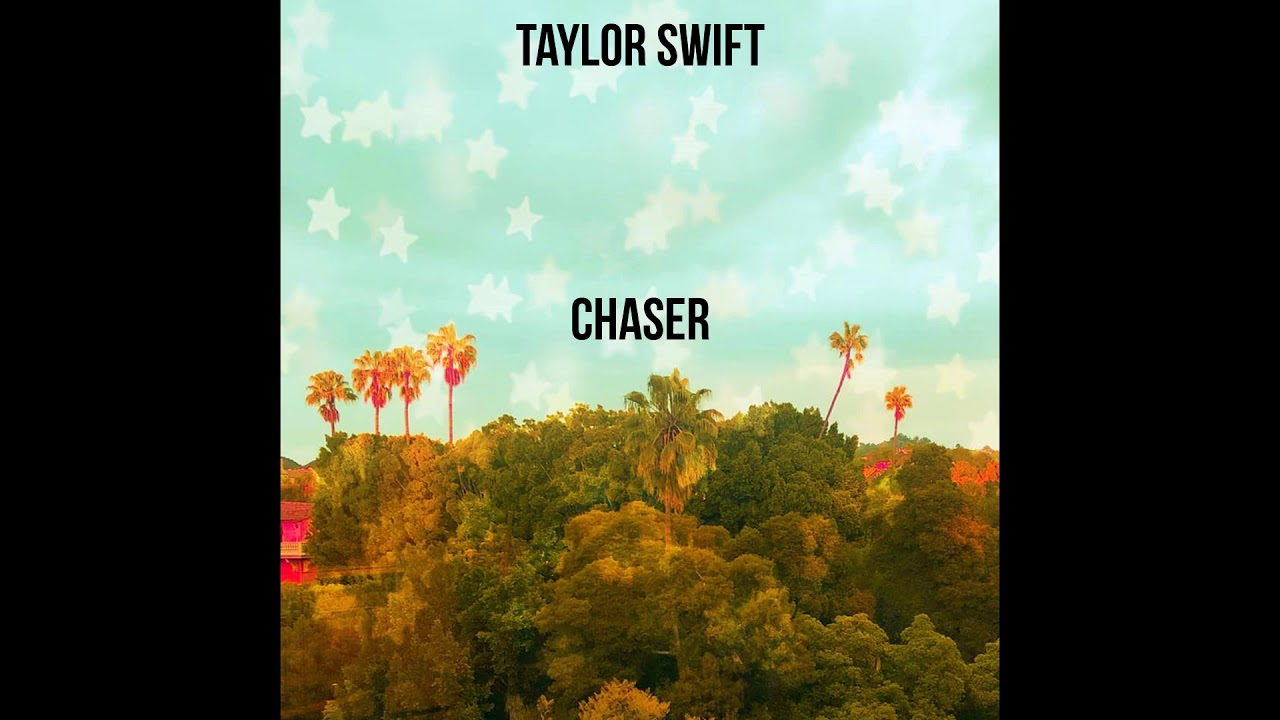 Taylor Swift – Chaser  #Trend