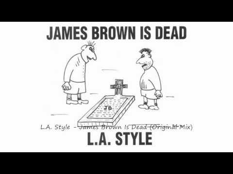 LA Style  James Brown Is Dead Original Mix