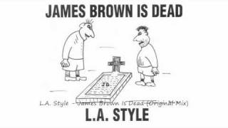 L.A. Style - James Brown Is Dead (Original Mix)