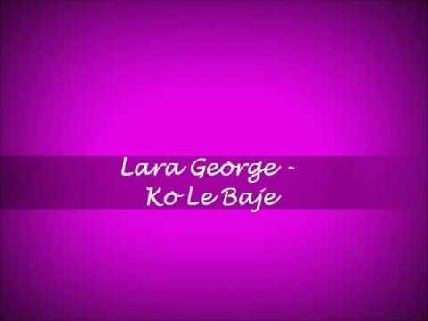 Ko Le Baje - Lara George