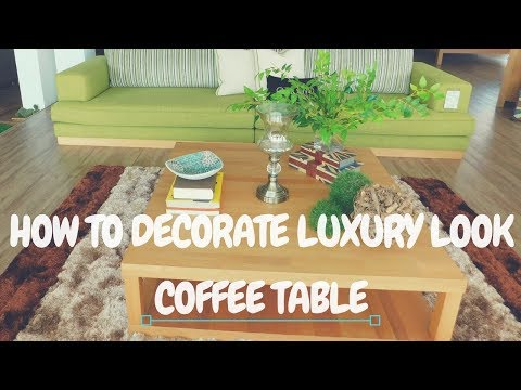 How to Decorate Luxury Look Coffee Table  2018