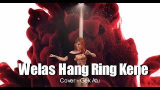 Download WELAS HANG RING KENE -|| Cover - Gek Atu
