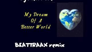 Dj Alex Rose - My Dream Of A Better World (BEATTRAAX Remix)