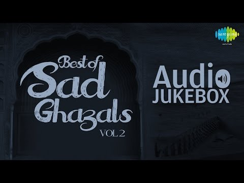 Best of Sad Ghazals - Vol. 2 | Sentimental Ghazal Hits | Audio Jukebox