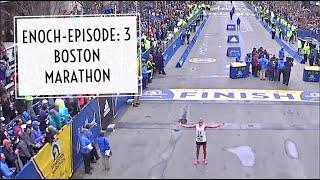 Enoch- Episode 3-Boston Marathon