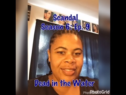 (REVIEW) Scandal | Season 6: Ep. 9 | Dead in the Water (RECAP)