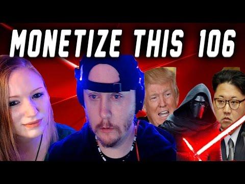 Monetize THIS ! # 106 - Star Wars Episode 8 - North Korea & US Stuff