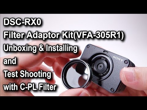 DSC-RX0 Filter Adaptor Kit(VFA-305R1) Unboxing & Installing and Test Shooting with C-PL Filter