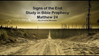 The Christian Marauder Signs of Things to Come - Study In Bible Prophecy - Matthew 24