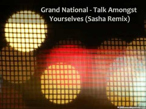 Grand National - Talk Amongst Yourselves (Sasha Involver Remix)