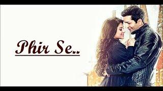 PHIR SE (Title Song) Shreya Ghoshal & Nikhil D'Souza   Kunal Kohli & Jennifer Winget  Phir Se Lyrics
